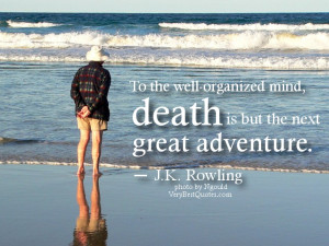 ... death quotes - To the well-organized mind, death is but the next great