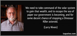 We need to take command of the solar system to gain that wealth, and ...