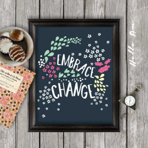Embrace Change- inspiration quote Wall art, quote, printable quote ...