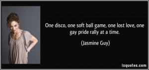 ... ball game, one lost love, one gay pride rally at a time. - Jasmine Guy