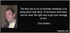 best way to try to motivate somebody is by being direct with them. To ...