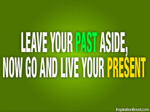 Past & Present, Quotes, Inspirational Quotes, Motivational Quotes