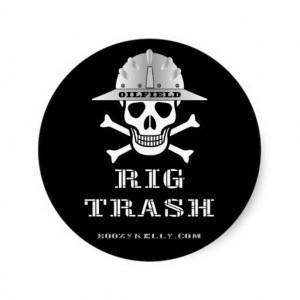 Oilfield Rig Trash,Roughneck Sticker,Oil,Gas,Rigs