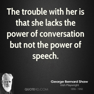 The trouble with her is that she lacks the power of conversation but ...