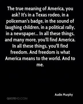 And freedom is what America means to the world.
