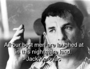 Jack kerouac life quotes and sayings great things
