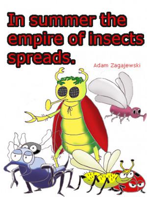 "... In summer the empire of insects spread"", a quote by Adam Zagajewski"