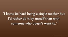 single moms quote with pictures | know its hard being a single ...