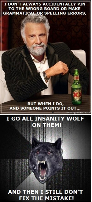 Most Interesting Man and Insanity Wolf meme mashup for those of you ...
