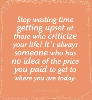 Stop wasting time getting upset at those who criticize your life! It's ...