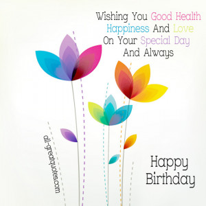 Wishing You Good Health, Happiness And Love On Your Special Day, And ...