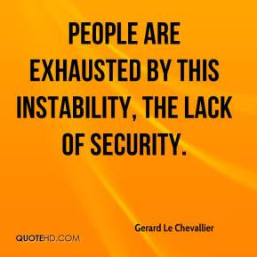 Gerard Le Chevallier - People are exhausted by this instability, the ...
