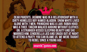 . Snow White lived alone with 7 men. Pinnochio was a liar. Robin Hood ...