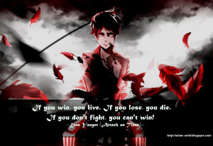 ... win, you live. If you lose, you die. If you don't fight, you cant win