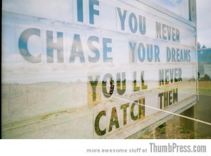 Inspirational quote on chasing dreams from http://thumbpress.com.
