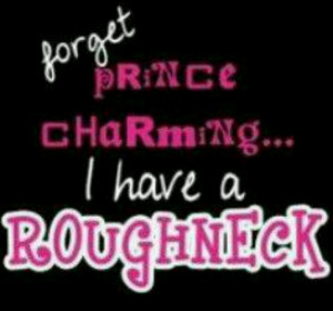 will take my roughneck any day of prince charming
