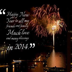 Quotes Picture: happy new year to all my friends and family much love ...
