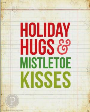 Holiday hugs and mistletoe kisses.