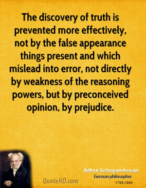 The discovery of truth is prevented more effectively, not by the false ...