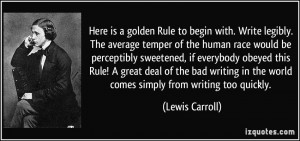Here is a golden Rule to begin with. Write legibly. The average temper ...