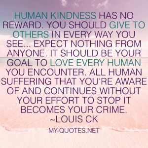 ... human you encounter. All human suffering that you're aware of and