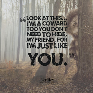 Quotes Picture: look at this i'm a coward too you don't need to hide ...