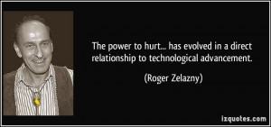 ... in a direct relationship to technological advancement. - Roger Zelazny