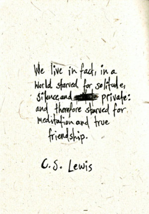 We live, in fact, in a world starved for solitude, silence, and ...