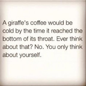 22 Funny Quotes Of The Week Laughing, Giraffes Coffe, Selfish, Quotes ...