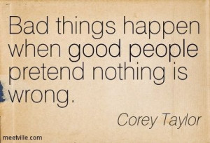 Best Corey Taylor Quotes | Corey Taylor : Bad things happen when good ...