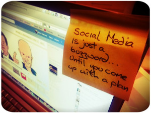 Social Media is just a buzz word until you come up with a plan ...
