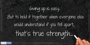 Giving up is easy. But to hold it together when everyone else would ...