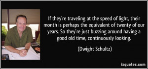 If they're traveling at the speed of light, their month is perhaps the ...