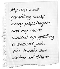 My dad was gambling away every paycheque, and my mom wound up getting ...