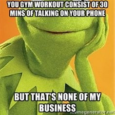 Kermit the frog - You gym workout consist of 30 mins of talking on ...