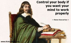 ... your mind to work properly - Rene Descartes Quotes - StatusMind.com