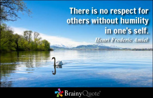There is no respect for others without humility in one's self. - Henri ...