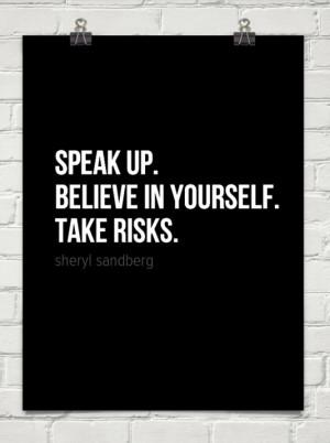 Speak up. Believe in yourself. Take risks.