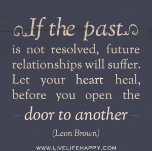 If the past is not resolved, future relationships will suffer. Let ...