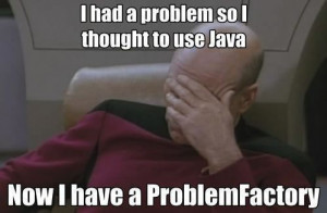 ... had a problem so I thought to use Java. Now I have a ProblemFactory