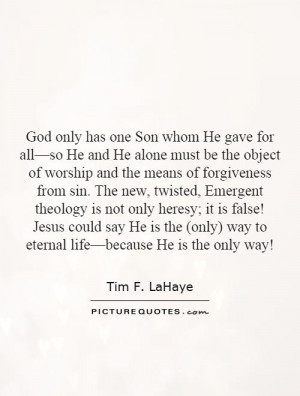 ... ) way to eternal life—because He is the only way! Picture Quote #1