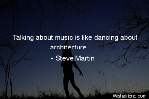 dancing-Talking about music is like dancing about architecture.