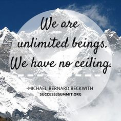 Thanks to our Speaker Michael Bernard Beckwith for this amazing quote ...