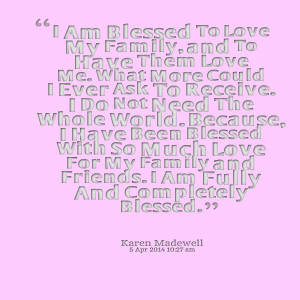 Quotes Picture: i am blessed to love my family, and to have them love ...