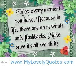 Enjoy every moment Happy life quotes