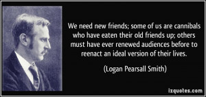We need new friends; some of us are cannibals who have eaten their old ...