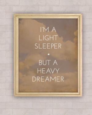 Im a light sleeper but a heavy dreamer