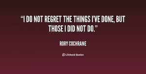 quote-Rory-Cochrane-i-do-not-regret-the-things-ive-73100.png