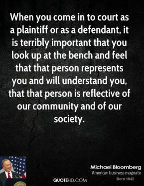 When you come in to court as a plaintiff or as a defendant, it is ...