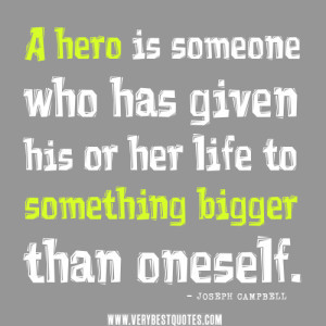 hero quotes, A hero is someone who has given his or her life to ...